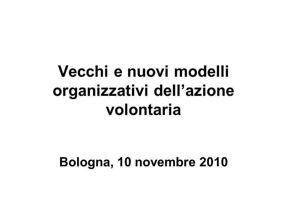Vecchi e nuovi modelli organizzativi dellazione volontaria Bologna, 10 novembre 2010