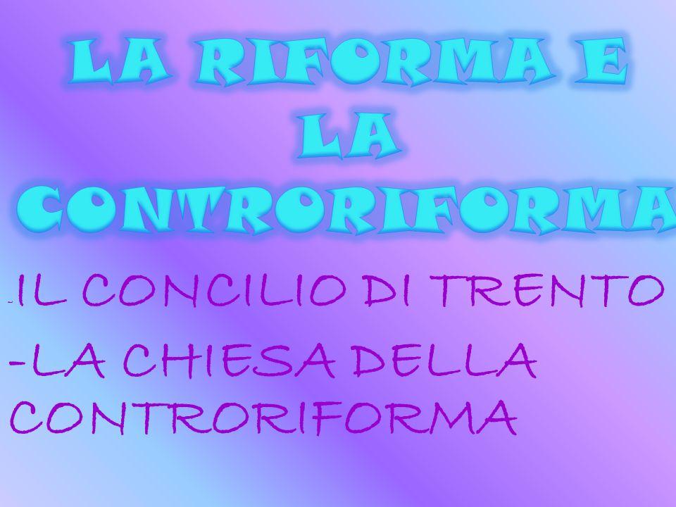 - IL CONCILIO DI TRENTO -LA CHIESA DELLA CONTRORIFORMA