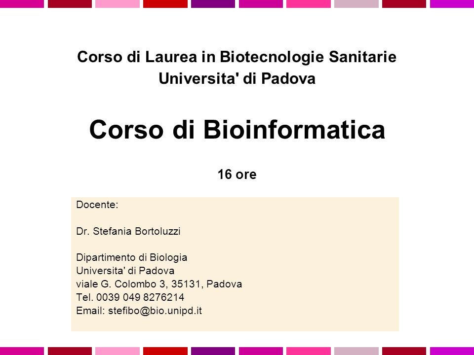 Docente: Dr. Stefania Bortoluzzi Dipartimento di Biologia Universita' di Padova viale G. Colombo 3, 35131, Padova Tel. 0039 049 8276214 Email: stefibo