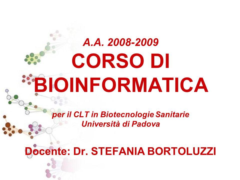 A.A. 2008-2009 CORSO DI BIOINFORMATICA per il CLT in Biotecnologie Sanitarie Università di Padova Docente: Dr. STEFANIA BORTOLUZZI