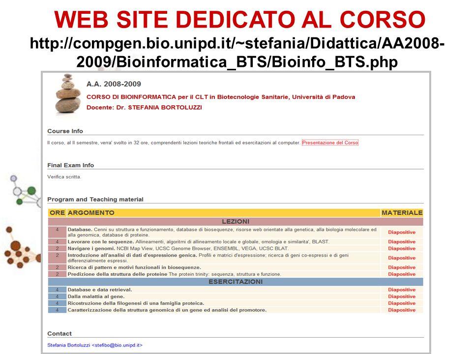 WEB SITE DEDICATO AL CORSO http://compgen.bio.unipd.it/~stefania/Didattica/AA2008- 2009/Bioinformatica_BTS/Bioinfo_BTS.php
