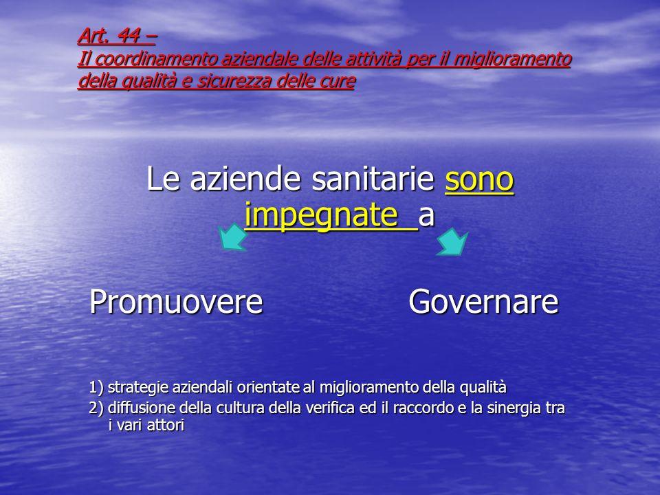 Art. 44 – Il coordinamento aziendale delle attività per il miglioramento della qualità e sicurezza delle cure Le aziende sanitarie sono impegnate a Pr