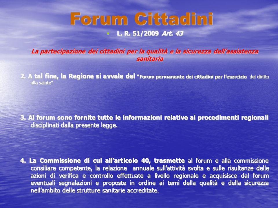 Forum Cittadini L. R. 51/2009 Art. 43 L. R. 51/2009 Art. 43 La partecipazione dei cittadini per la qualità e la sicurezza dellassistenza sanitaria 2.