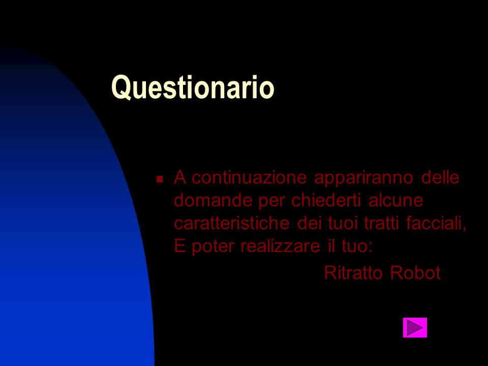 Questionario A continuazione appariranno delle domande per chiederti alcune caratteristiche dei tuoi tratti facciali, E poter realizzare il tuo: Ritra