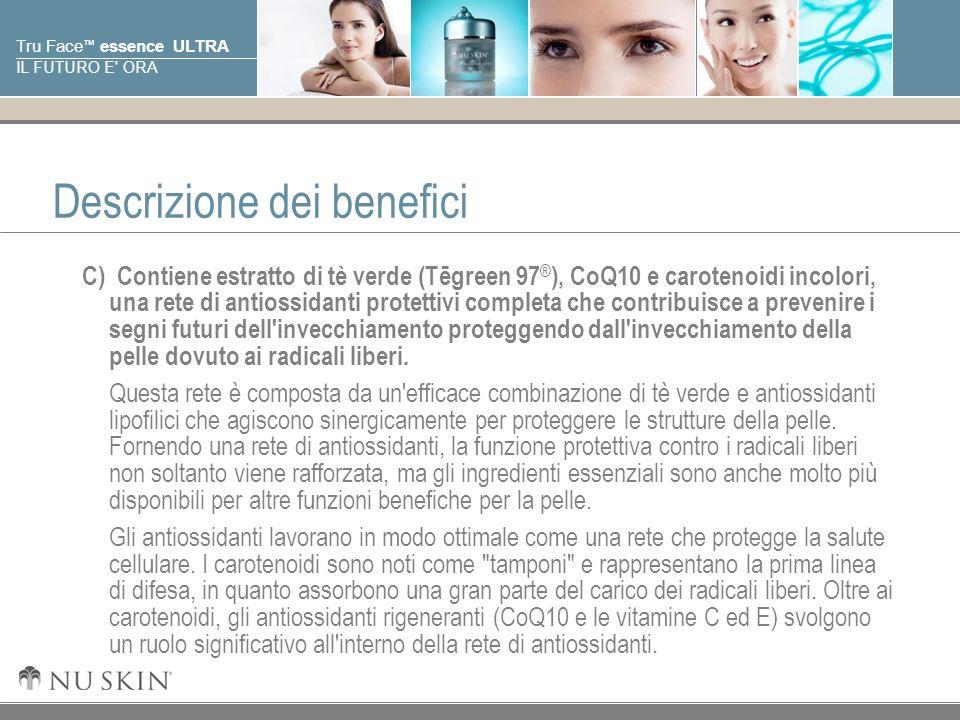 © 2001 Nu Skin International, Inc Tru Face essence ULTRA IL FUTURO E' ORA Descrizione dei benefici C) Contiene estratto di tè verde (Tēgreen 97 ® ), C