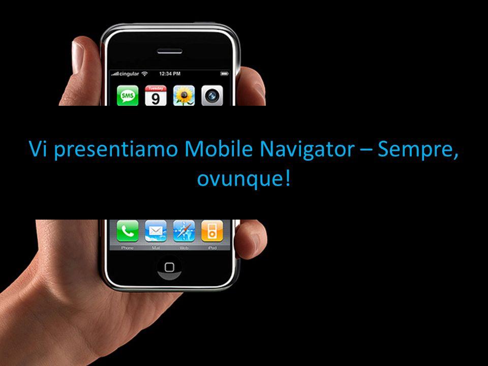 Vi presentiamo Mobile Navigator – Sempre, ovunque!