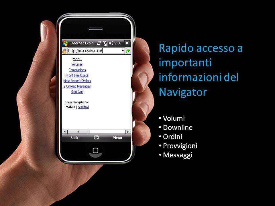 Rapido accesso a importanti informazioni del Navigator Volumi Downline Ordini Provvigioni Messaggi