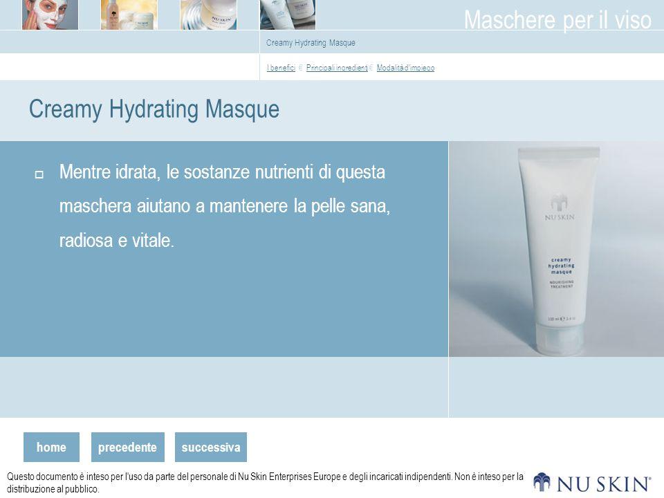 homeprecedente Maschere per il viso successiva Questo documento è inteso per l uso da parte del personale di Nu Skin Enterprises Europe e degli incaricati indipendenti.