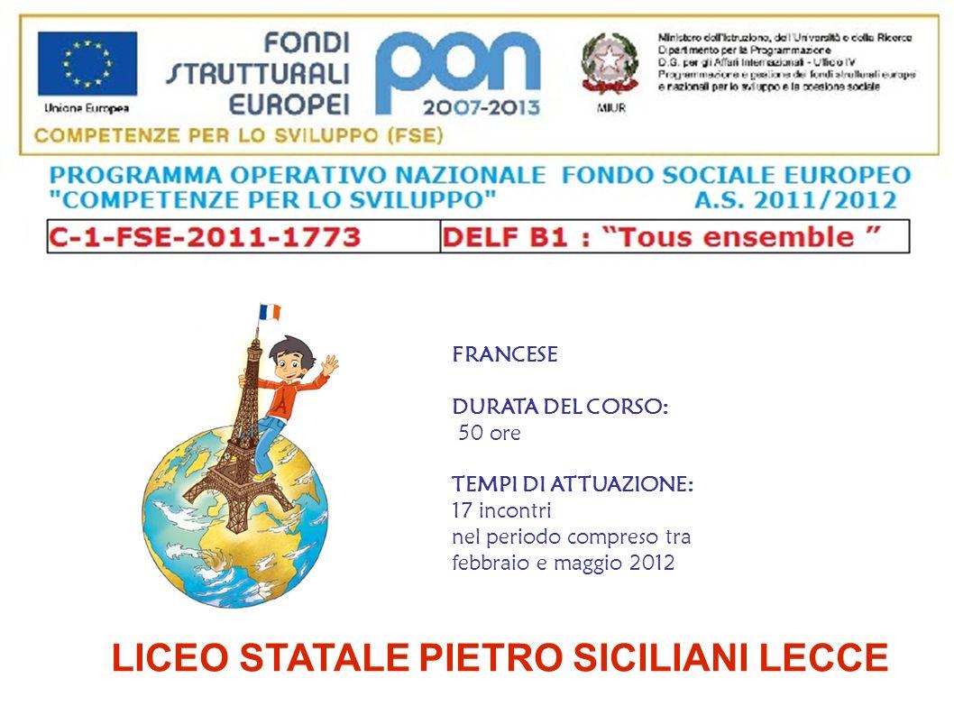 FRANCESE DURATA DEL CORSO: 50 ore TEMPI DI ATTUAZIONE: 17 incontri nel periodo compreso tra febbraio e maggio 2012 LICEO STATALE PIETRO SICILIANI LECCE