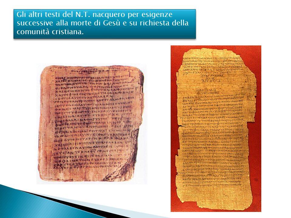 Gli altri testi del N.T. nacquero per esigenze successive alla morte di Gesù e su richiesta della comunità cristiana.