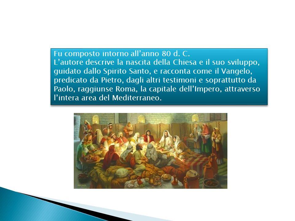 Fu composto intorno allanno 80 d. C. Lautore descrive la nascita della Chiesa e il suo sviluppo, guidato dallo Spirito Santo, e racconta come il Vange