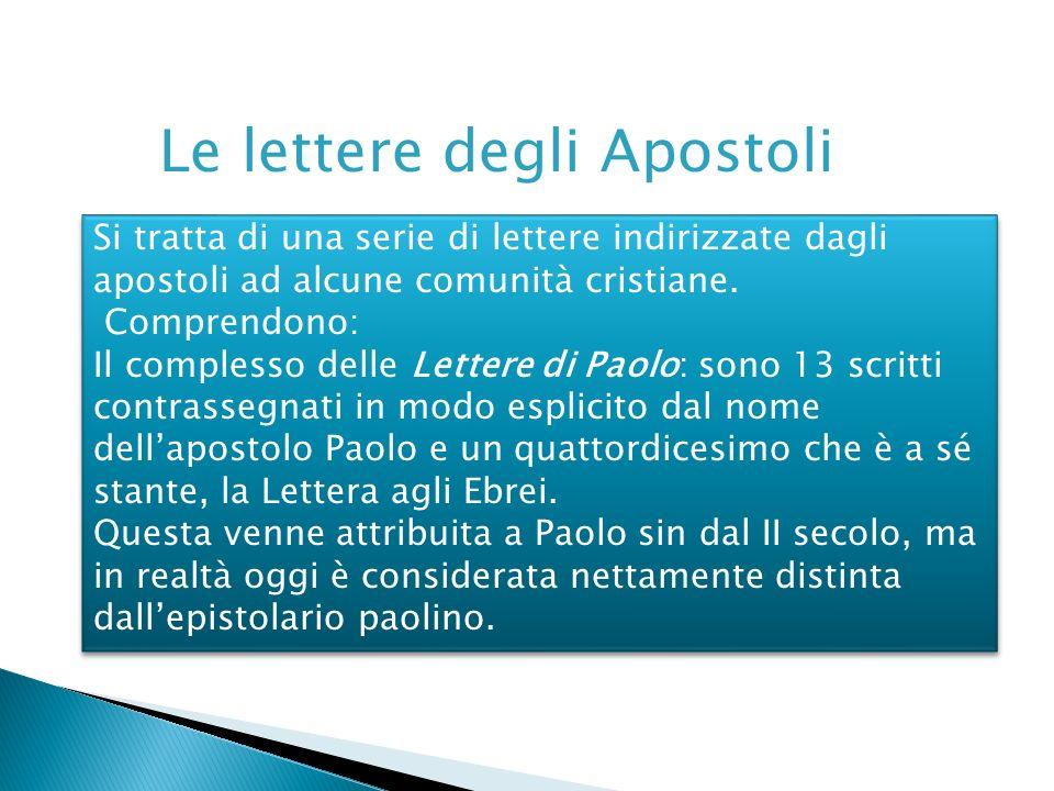 Le lettere degli Apostoli Si tratta di una serie di lettere indirizzate dagli apostoli ad alcune comunità cristiane. Comprendono: Il complesso delle L