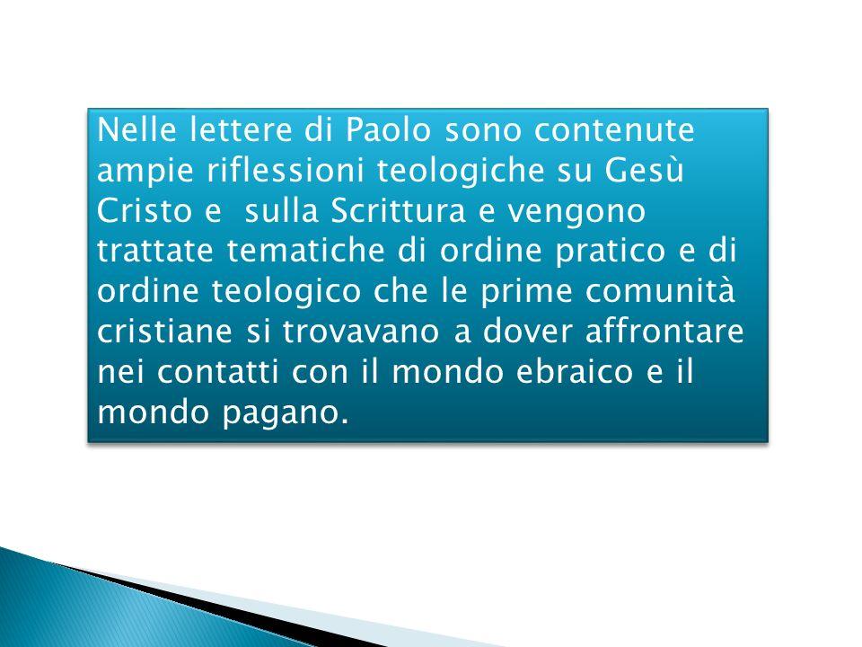 Nelle lettere di Paolo sono contenute ampie riflessioni teologiche su Gesù Cristo e sulla Scrittura e vengono trattate tematiche di ordine pratico e d