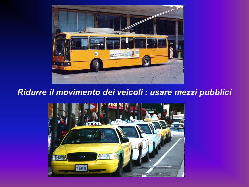 Ridurre il movimento dei veicoli : usare mezzi pubblici