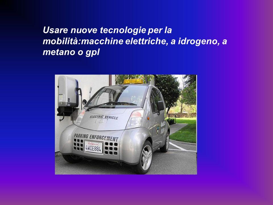 Usare nuove tecnologie per la mobilità:macchine elettriche, a idrogeno, a metano o gpl