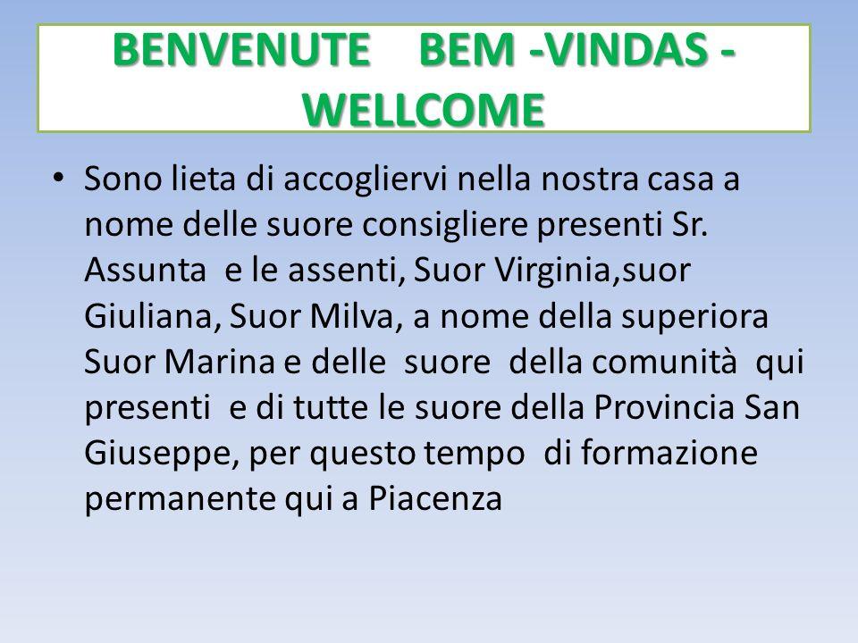 BENVENUTE BEM -VINDAS - WELLCOME Sono lieta di accogliervi nella nostra casa a nome delle suore consigliere presenti Sr.