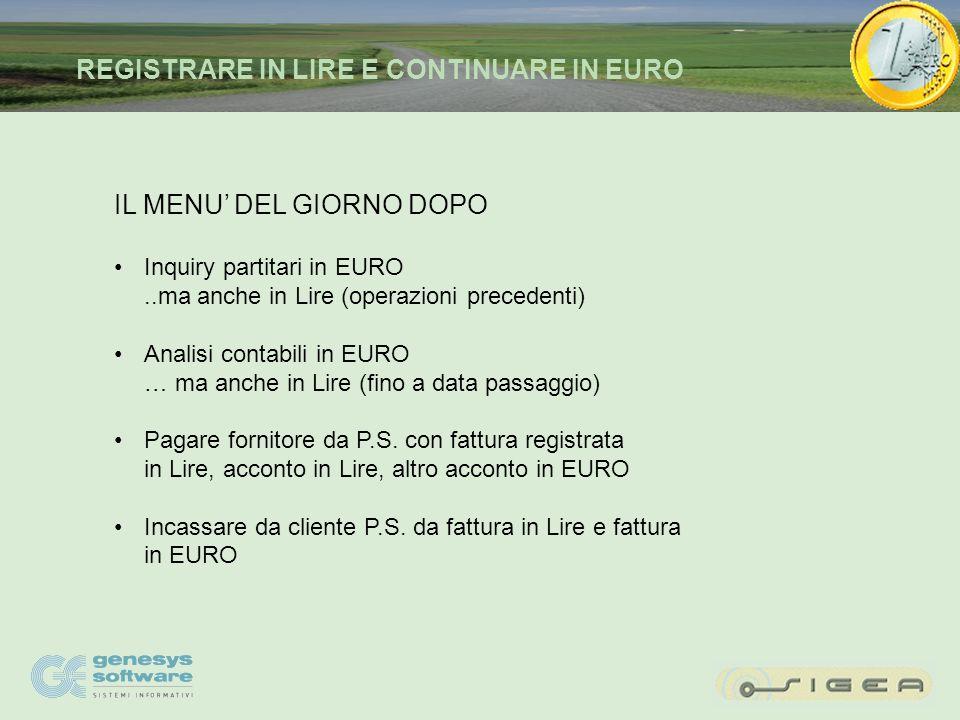 IL MENU DEL GIORNO DOPO Inquiry partitari in EURO..ma anche in Lire (operazioni precedenti) Analisi contabili in EURO … ma anche in Lire (fino a data passaggio) Pagare fornitore da P.S.