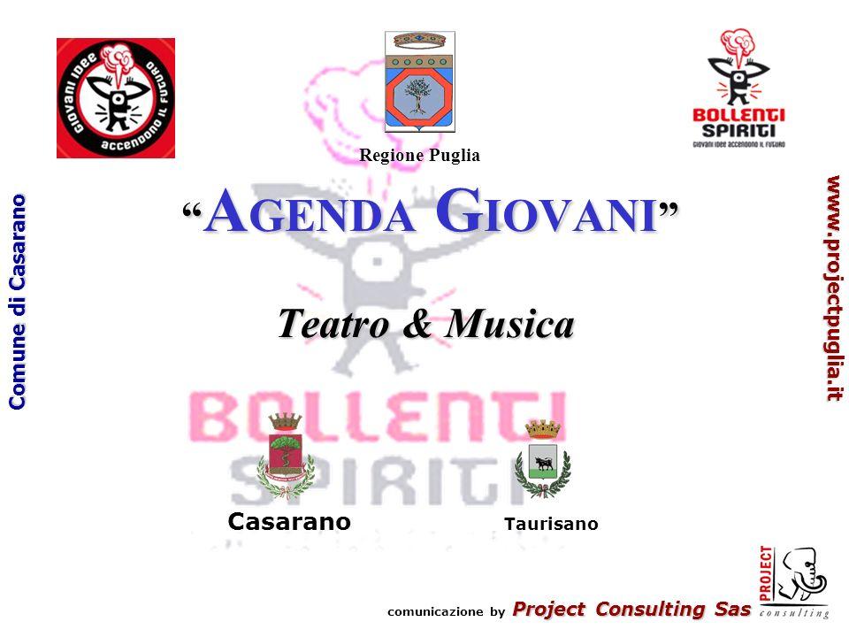 Project Consulting Sas comunicazione by Project Consulting Sas www.projectpuglia.it Comune di Casarano AGENDA GIOVANI i temi… AGENDA GIOVANI PROGETTO PILOTA AGENDA 21 GIOVANI - Rapporto tra Sviluppo Sostenibile e Politica Locale - CREAZIONE E DIFFUSIONE DELLA CULTURA ARTISTICA TEATRALE E MUSICALE CENTRO SERVIZI ALLA PERSONA AL TERRITORIO ED ALLE IDEE LABORATORIO DI IDEE E SERVIZI IN FAVORE DEI GIOVANI