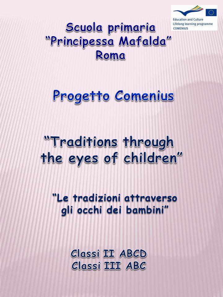 Il progetto Comenius La nostra scuola ha contribuito alla creazione di un progetto Comenius dal titolo Traditions through the eyes of children cui hanno partecipato quattro differenti nazioni e cinque scuole; al progetto, infatti, oltre alla scuola primaria Principessa Mafalda, hanno partecipato scuole primarie, pubbliche e private, di Turchia, Inghilterra, Galles e Spagna.