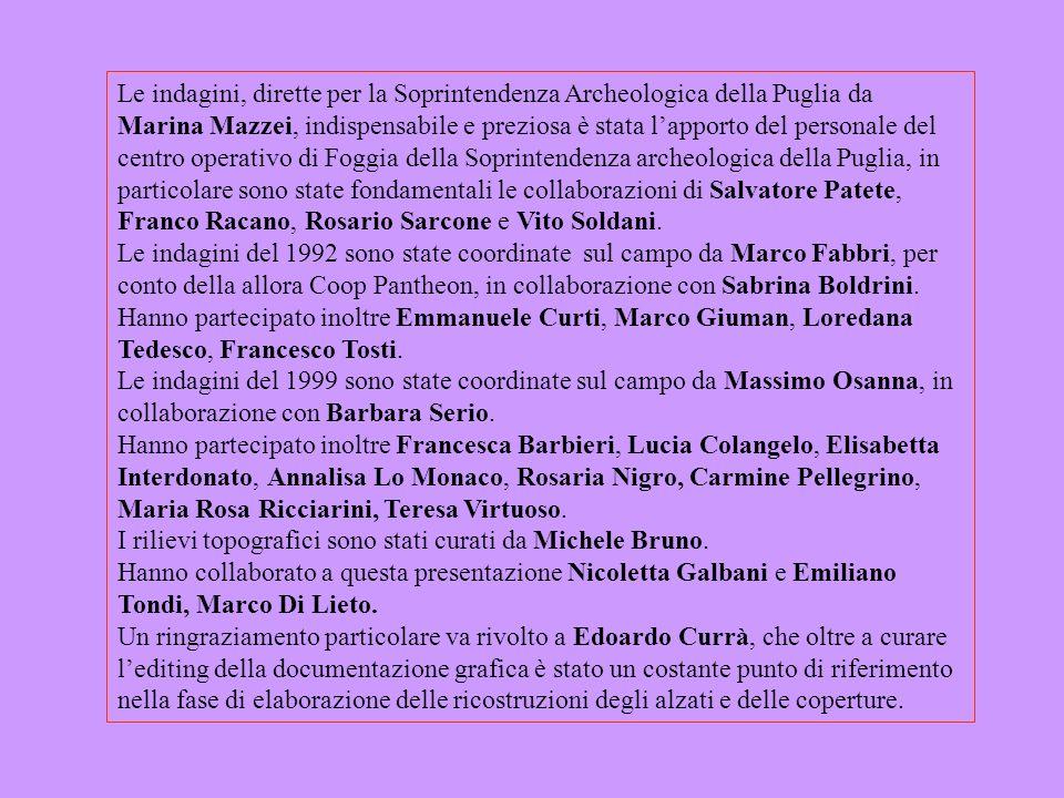 Le indagini, dirette per la Soprintendenza Archeologica della Puglia da Marina Mazzei, indispensabile e preziosa è stata lapporto del personale del ce