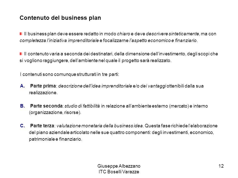 Giuseppe Albezzano ITC Boselli Varazze 12 Contenuto del business plan Il business plan deve essere redatto in modo chiaro e deve descrivere sinteticam