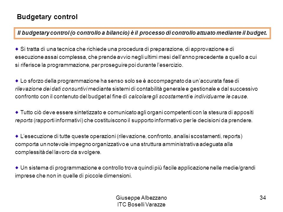 Giuseppe Albezzano ITC Boselli Varazze 34 Budgetary control Il budgetary control (o controllo a bilancio) è il processo di controllo attuato mediante