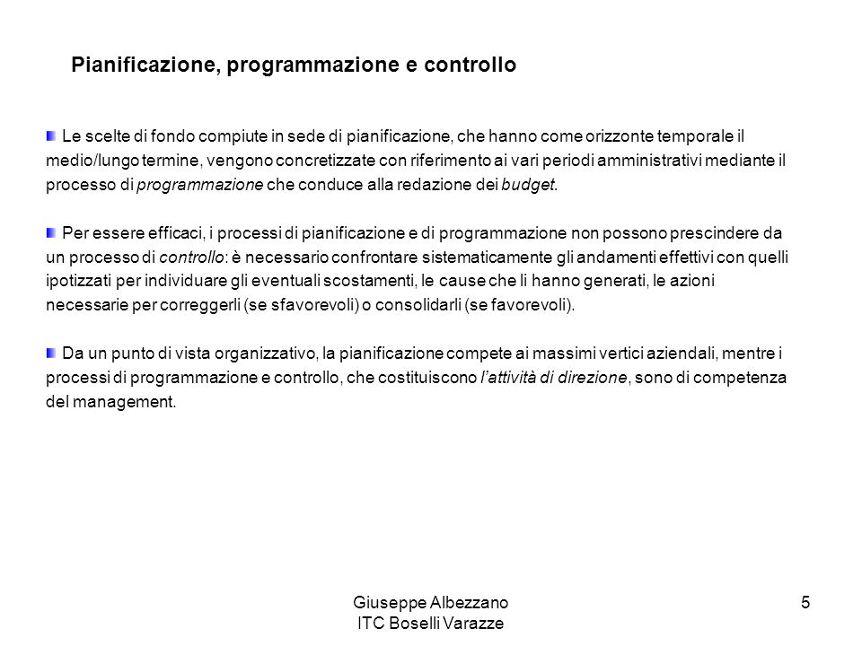 Giuseppe Albezzano ITC Boselli Varazze 6 La pianificazione aziendale È il processo con il quale si stabiliscono le azioni e gli strumenti che consentono la realizzazione della strategia aziendale.