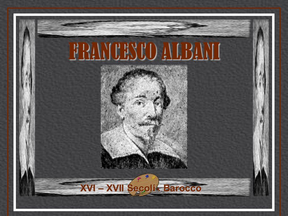 XVI – XVII Secoli. Barocco FRANCESCO ALBANI