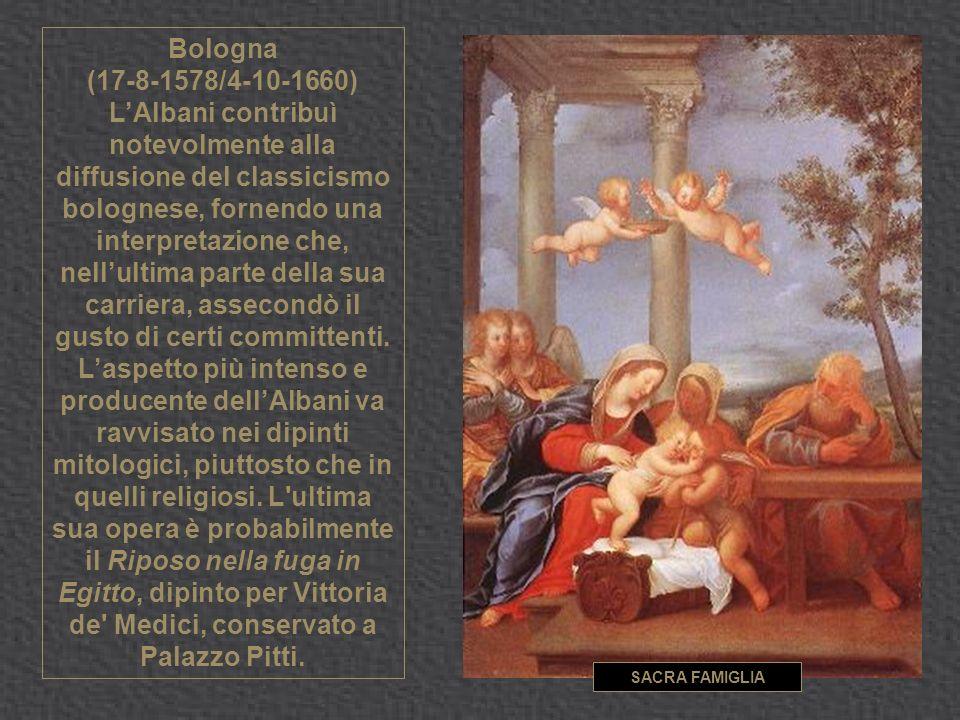 Bologna (17-8-1578/4-10-1660) LAlbani contribuì notevolmente alla diffusione del classicismo bolognese, fornendo una interpretazione che, nellultima parte della sua carriera, assecondò il gusto di certi committenti.