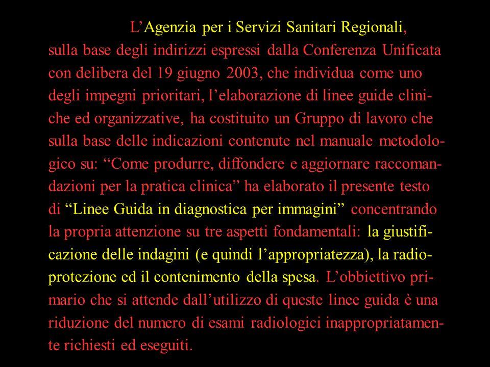 LAgenzia per i Servizi Sanitari Regionali, sulla base degli indirizzi espressi dalla Conferenza Unificata con delibera del 19 giugno 2003, che individ