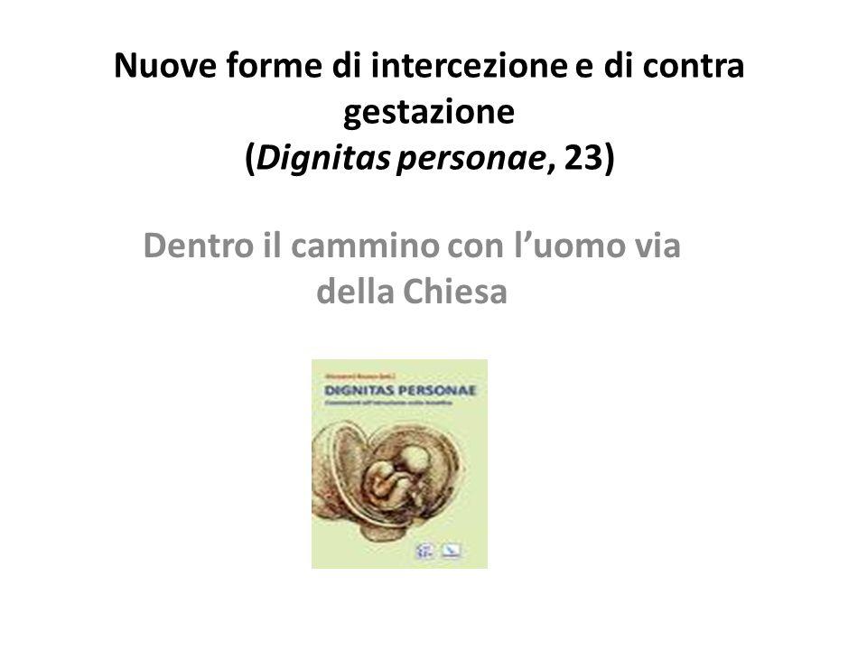 Nuove forme di intercezione e di contra gestazione (Dignitas personae, 23) Dentro il cammino con luomo via della Chiesa