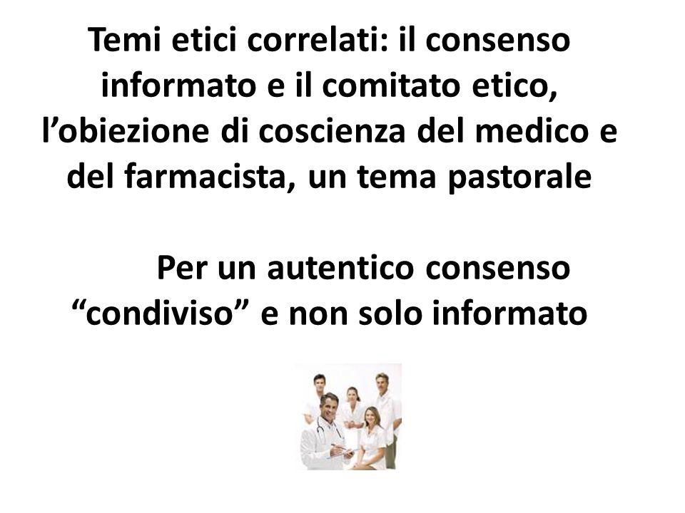 Temi etici correlati: il consenso informato e il comitato etico, lobiezione di coscienza del medico e del farmacista, un tema pastorale Per un autenti