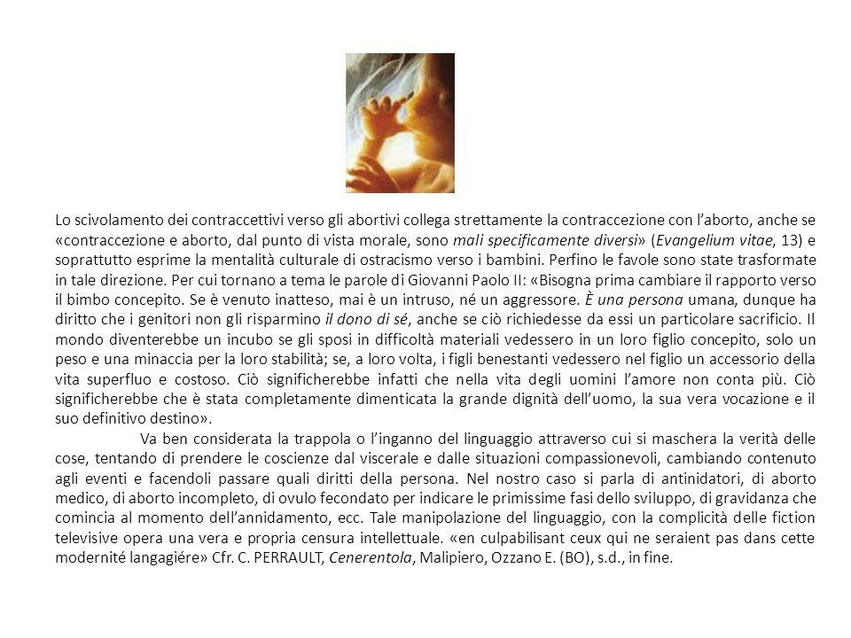 Lo scivolamento dei contraccettivi verso gli abortivi collega strettamente la contraccezione con laborto, anche se «contraccezione e aborto, dal punto