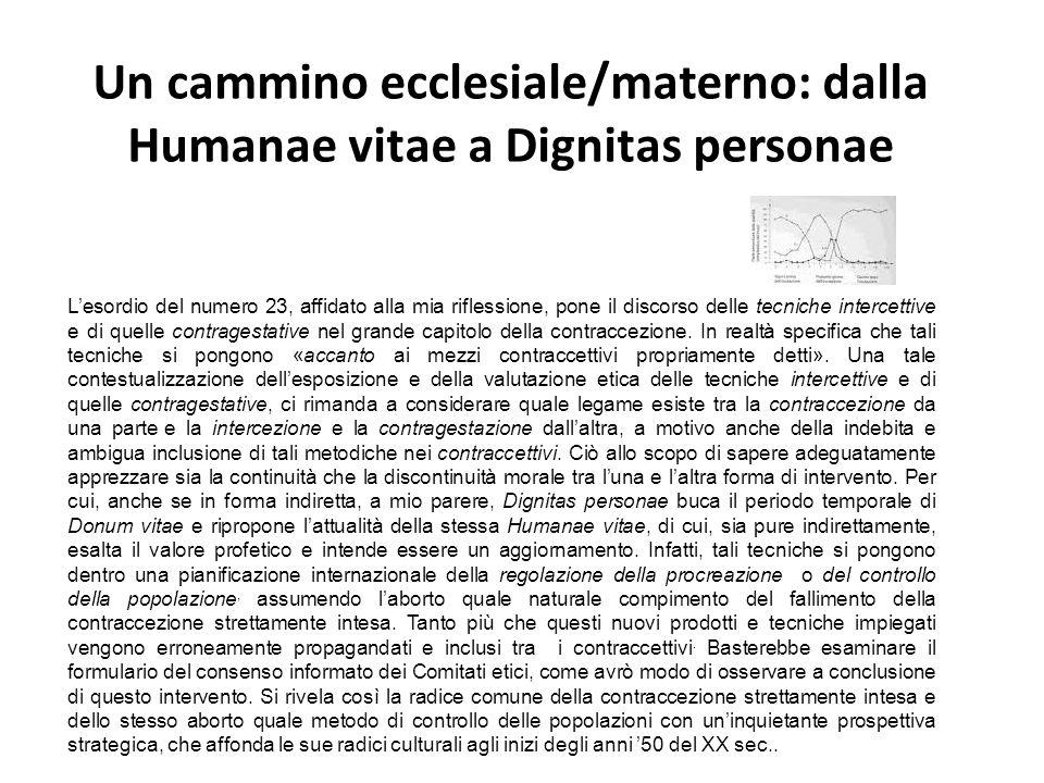 Un cammino ecclesiale/materno: dalla Humanae vitae a Dignitas personae Lesordio del numero 23, affidato alla mia riflessione, pone il discorso delle t