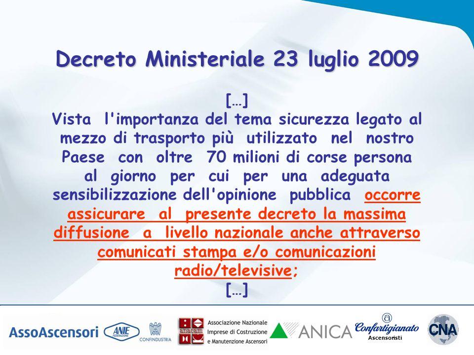 Ascensoristi Decreto Ministeriale 23 luglio 2009 […] Vista l'importanza del tema sicurezza legato al mezzo di trasporto più utilizzato nel nostro Paes