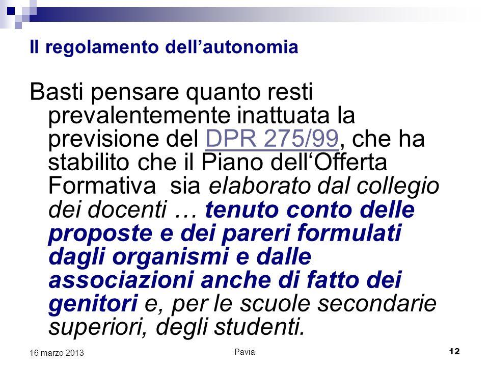 Pavia 12 16 marzo 2013 Il regolamento dellautonomia Basti pensare quanto resti prevalentemente inattuata la previsione del DPR 275/99, che ha stabilit
