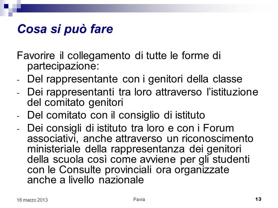 Pavia 13 16 marzo 2013 Cosa si può fare Favorire il collegamento di tutte le forme di partecipazione: - Del rappresentante con i genitori della classe