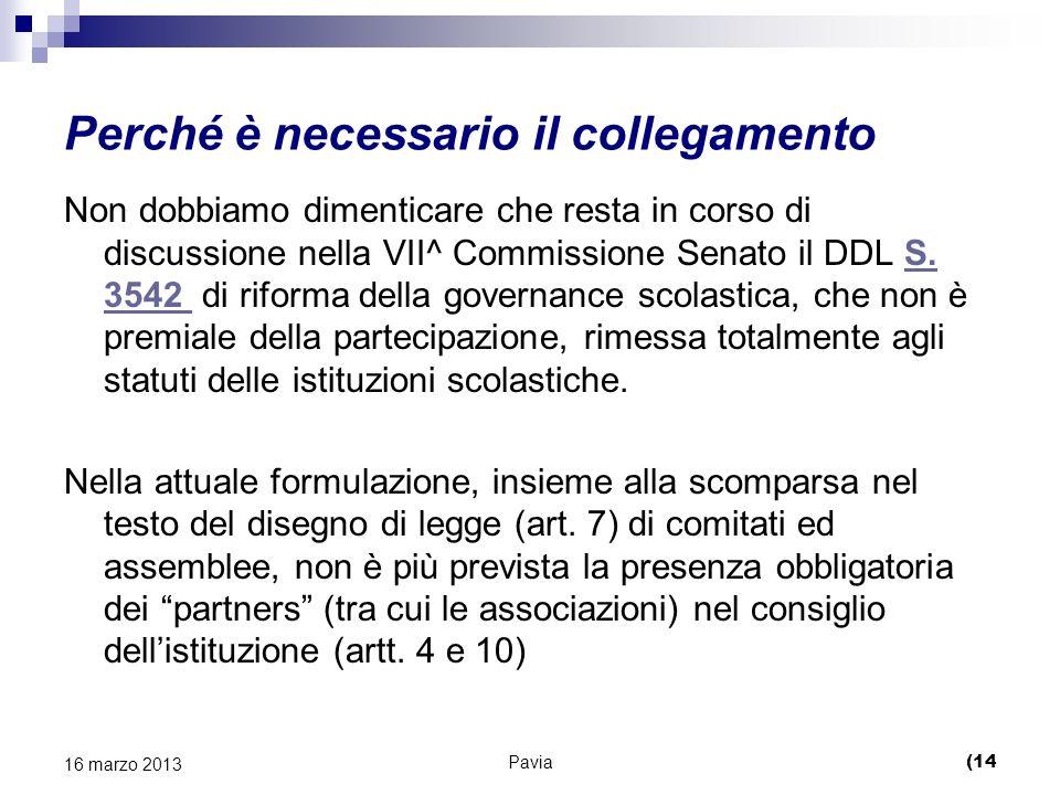 Perché è necessario il collegamento Non dobbiamo dimenticare che resta in corso di discussione nella VII^ Commissione Senato il DDL S.