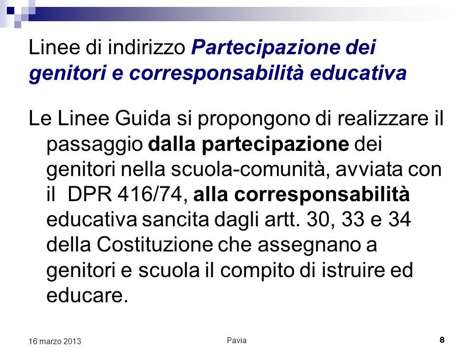 Pavia 8 16 marzo 2013 Linee di indirizzo Partecipazione dei genitori e corresponsabilità educativa Le Linee Guida si propongono di realizzare il passa