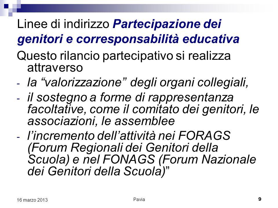 Pavia 9 16 marzo 2013 Linee di indirizzo Partecipazione dei genitori e corresponsabilità educativa Questo rilancio partecipativo si realizza attravers