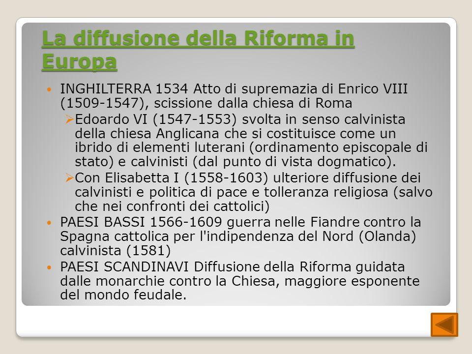 La diffusione della Riforma in Europa La diffusione della Riforma in Europa INGHILTERRA 1534 Atto di supremazia di Enrico VIII (1509-1547), scissione