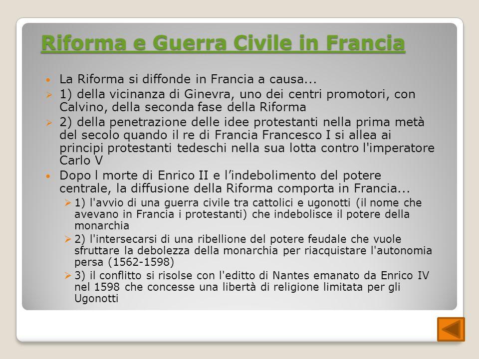 Riforma e Guerra Civile in Francia Riforma e Guerra Civile in Francia La Riforma si diffonde in Francia a causa... 1) della vicinanza di Ginevra, uno
