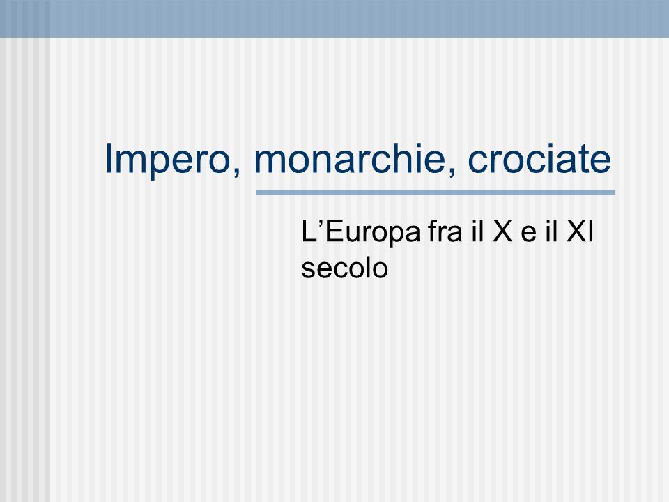 Impero, monarchie, crociate LEuropa fra il X e il XI secolo