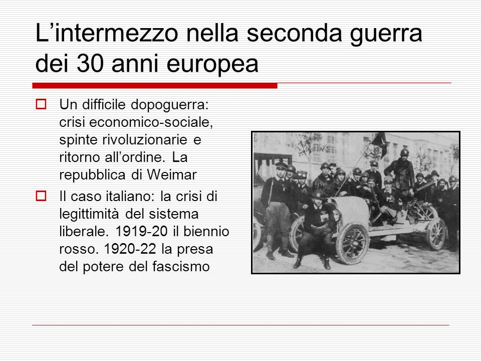 Lintermezzo nella seconda guerra dei 30 anni europea Un difficile dopoguerra: crisi economico-sociale, spinte rivoluzionarie e ritorno allordine. La r
