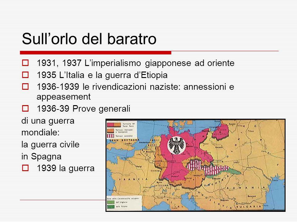 Sullorlo del baratro 1931, 1937 Limperialismo giapponese ad oriente 1935 LItalia e la guerra dEtiopia 1936-1939 le rivendicazioni naziste: annessioni