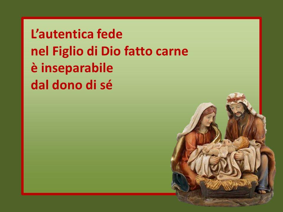 Lautentica fede nel Figlio di Dio fatto carne è inseparabile dal dono di sé