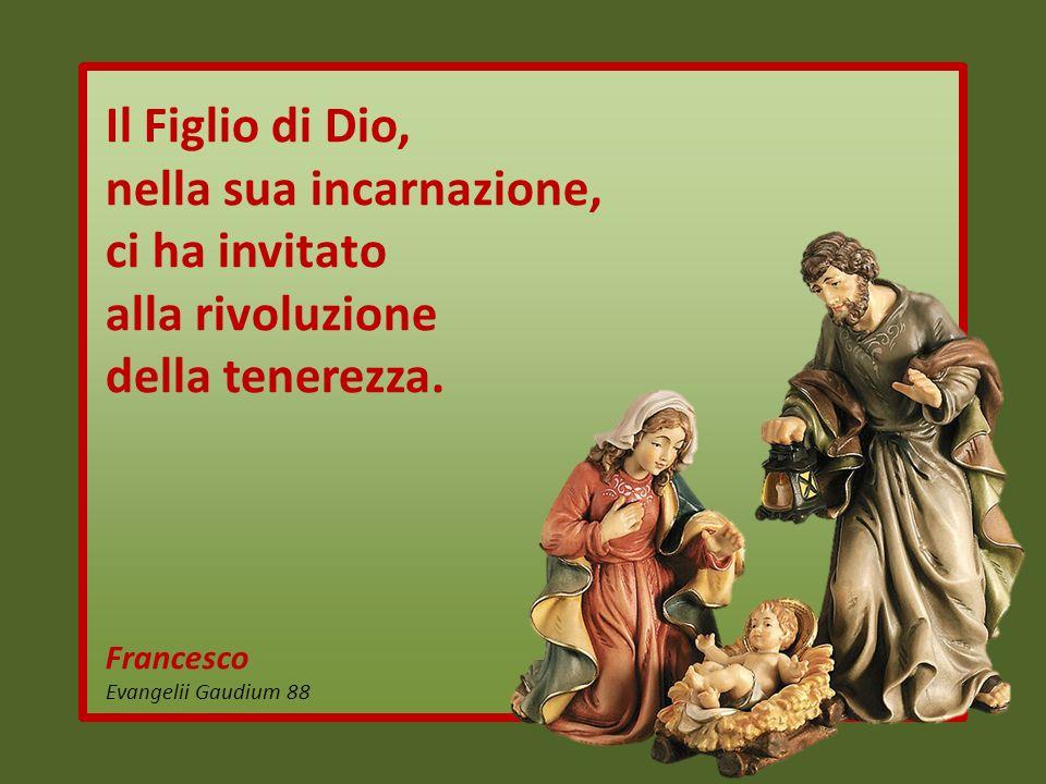 Il Figlio di Dio, nella sua incarnazione, ci ha invitato alla rivoluzione della tenerezza.