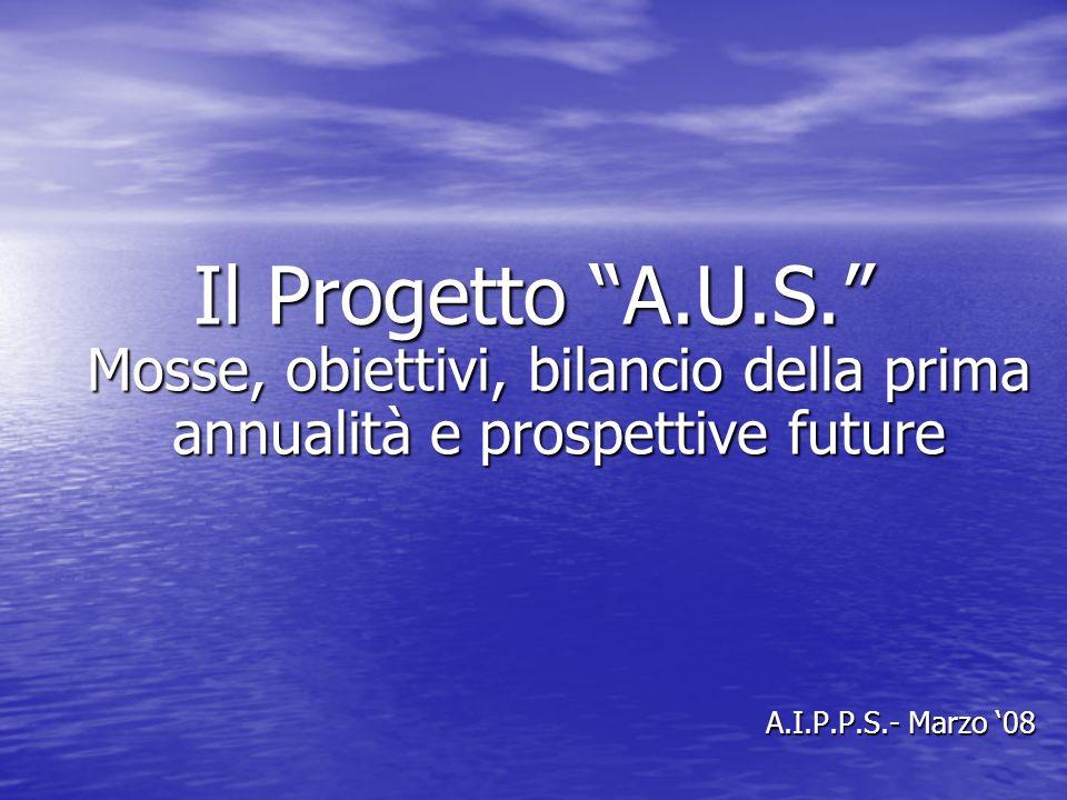 Il Progetto A.U.S. Mosse, obiettivi, bilancio della prima annualità e prospettive future A.I.P.P.S.- Marzo 08