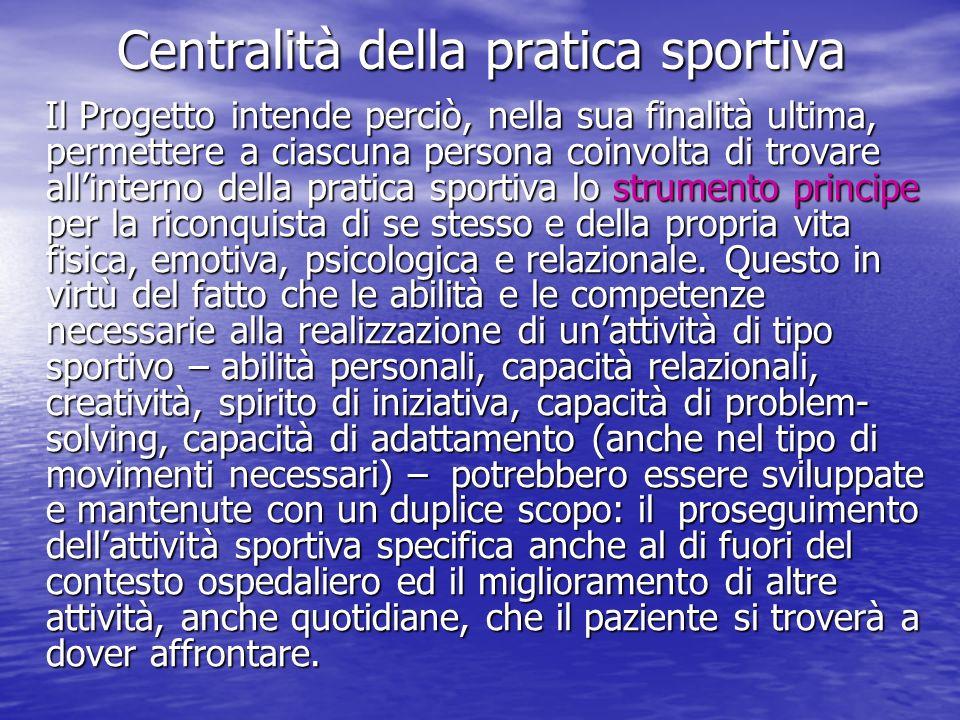 Centralità della pratica sportiva Il Progetto intende perciò, nella sua finalità ultima, permettere a ciascuna persona coinvolta di trovare allinterno