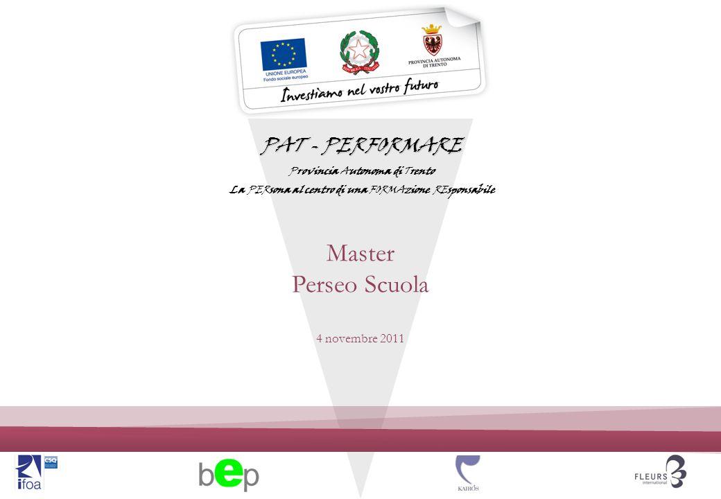 PAT - PERFORMARE Provincia Autonoma di Trento La PERsona al centro di una FORMAzione REsponsabile Master Perseo Scuola 4 novembre 2011